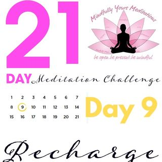 Day 9 - Recharge 21 Day Meditation Challenge