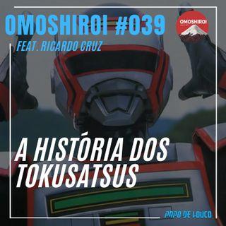 Omoshiroi #039 – A história dos Tokusatsus