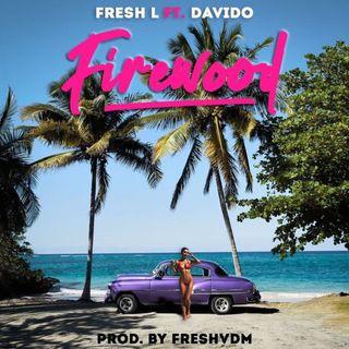 Fresh L - Firewood ft Davido