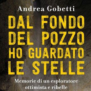 """Andrea Gobetti  """"Dal fondo del pozzo ho guardato le stelle"""""""