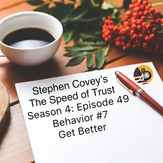 Speed of Trust: Season 4 - Episode 49 - Behavior #7 - Get Better