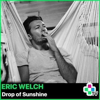Episode 17 -  Eric Welch, Drop of Sunshine