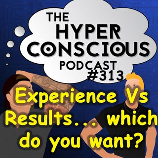 #313 - Experience Driven VS Results Driven... which are you?