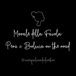 Morale della favola 3. Perù e Bolivia on the road