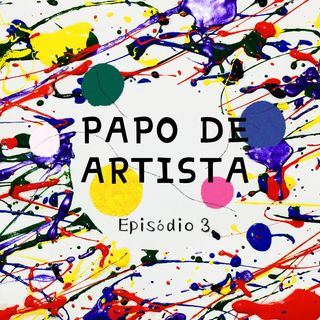 Episode 3 - Papo De Artista - Criatividade
