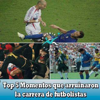 5 Momentos que arruinaron a futbolistas
