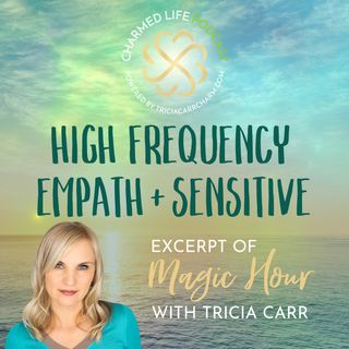 High Frequency Empath + Highly Sensitive Person | Magic Hour Excerpt
