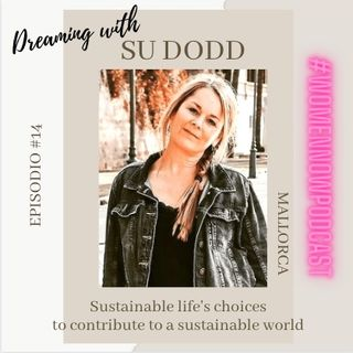 Ep. #14 Su Dodd - Sustainable life's choices to contribute to a sustainable world