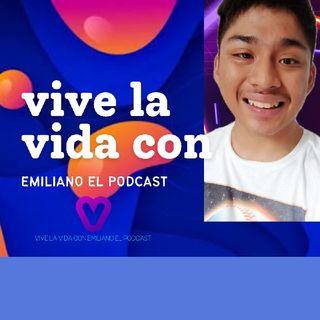 Episodio 6 - Vive La Vida Con Emiliano Podcast