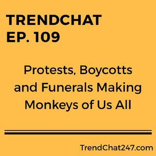 Ep. 109 - Protests, Boycotts and Funerals Making Monkeys Of Us All