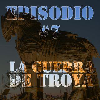 Episodio #7 - La Guerra de Troya