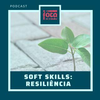 #18 - Soft Skills: Resiliência
