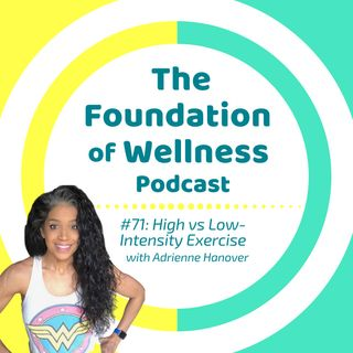 #71: High-Intensity vs Low-Intensity Exercise, with Fitness Trainer Adrienne Hanover