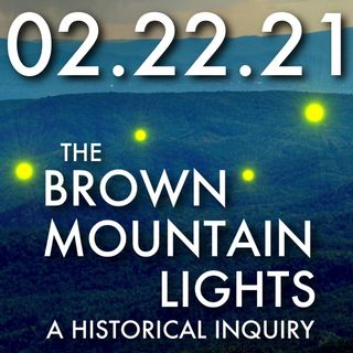 The Brown Mountain Lights: A Historical Inquiry | MHP 02.22.21.