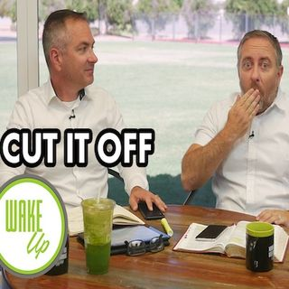 WakeUp 09-18-2018 - CUT IT OFF