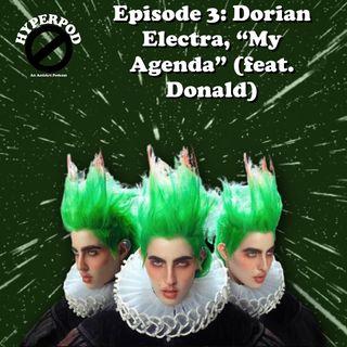 """Episode 3: Dorian Electra, """"My Agenda"""" (feat. Donald)"""
