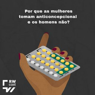 Entenda por que mulheres tomam anticoncepcional e homens não