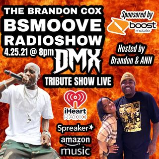 THE BSMOOVE RADIOSHOW DMX TRIBUTE HOSTED BY MZ. ANN & BRANDON