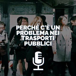 Perché c'è un problema nei trasporti pubblici