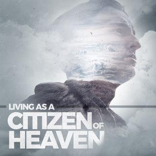 Living as a Citizen of Heaven