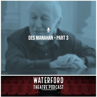 Waterford Theatre Podcast Ep 22 - Des Manahan - Part 3