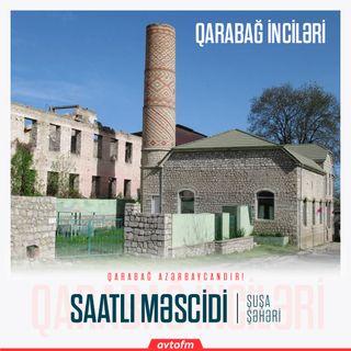 Şuşa Saatlı məscidi | Qarabağ inciləri #21