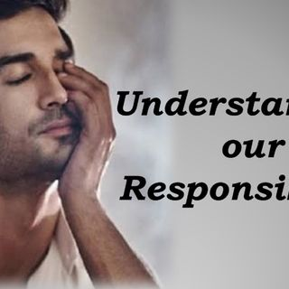 Episode 7- Understanding our Responsibility