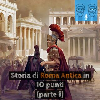 Storia di Roma Antica in 10 punti (parte 1): dalle origini alla fine della repubblica