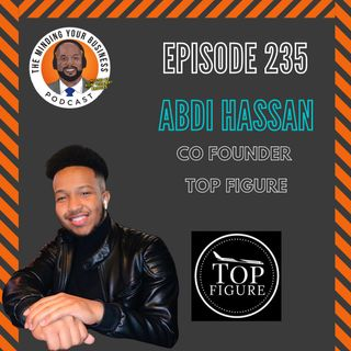 #235 - Abdi Hassan, Co-Founder of Top Figure
