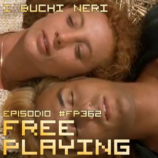 Free Playing #FP362: I BUCHI NERI