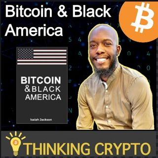 Bitcoin & Black America - Author & CoFounder of KRBE Digital Asset Group Isaiah Jackson Interview