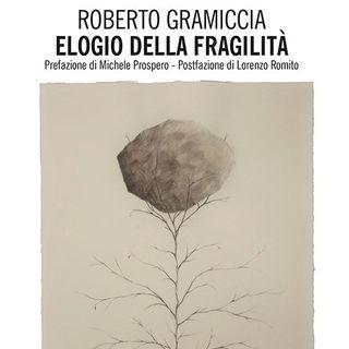 """Roberto Gramiccia """"Elogio della fragilità"""""""