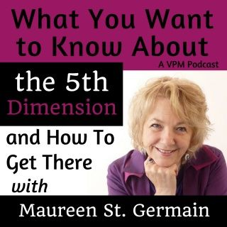 What You Want to Know About the 5th Dimension and How To Get There with Maureen St. Germain