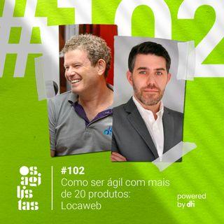 #102 Como ser ágil com mais de 20 produtos: Locaweb