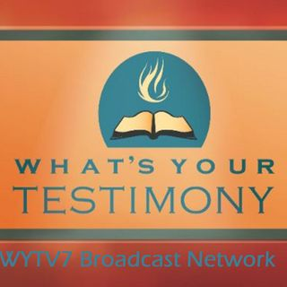 WYTV7 Episode #10 -Keeping Up with What's Your Testimony