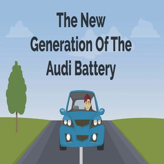 The New Generation of The Audi Battery