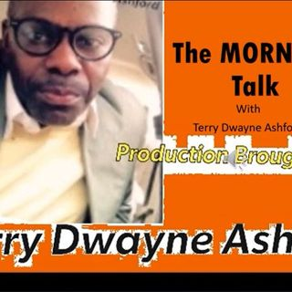 The Morning Talk w/Terry Dwayne Ashford