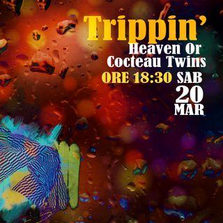 Trippin' #25 – Heaven Or Cocteau Twins - 20/03/2021