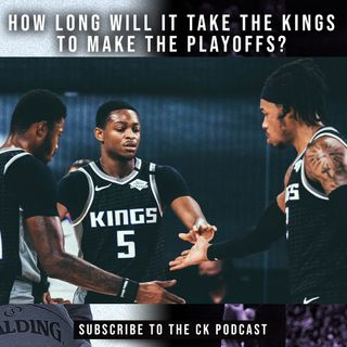 CK Podcast 457: How long will it take the Kings to make the playoffs?