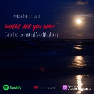 YRCIA: 38 Where Are You Now? - Guided Sensual Meditation