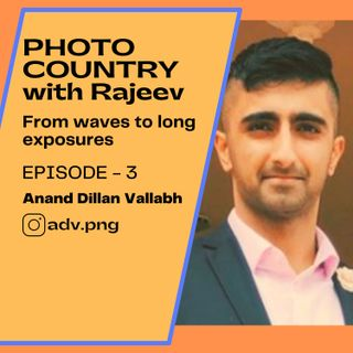 Ep. 3 - Anand Dillan Vallabh aka ADV.PNG - From waves to long exposures