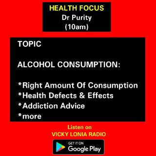 HEALTH FOCUS with Dr Purity: ALCOHOL CONSUMPTION; What You Didnt Know!