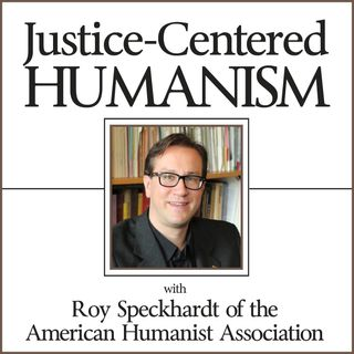 Justice-Centered Humanism: with Roy Speckhardt of the American Humanist Association