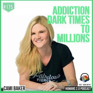 175: Cami Baker | Years of Addiction & Dark Times to Millions