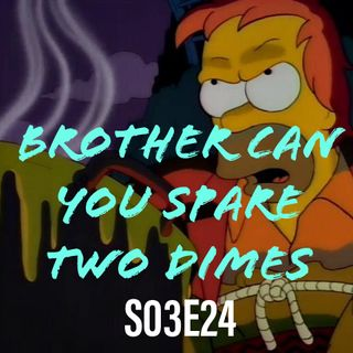 24) S03E24 (Brother, Can You Spare Two Dimes)