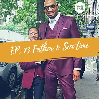Ep. 73 Father & Son Time