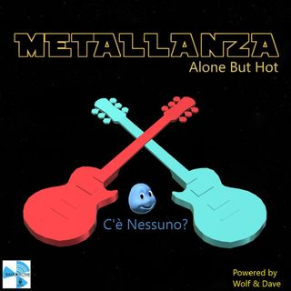 Metallanza Alone But Hot 12.05.2020