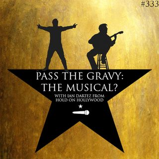 Pass The Gravy #333: Pass The Gravy The Musical (With Ian Dartez of Hold on Hollywood)