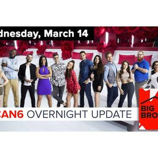 Big Brother Canada 6 | Overnight Update Podcast | March 14, 2018