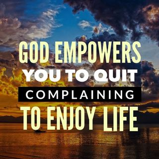 God Empowers You to Live An Abundant Life without Complaining